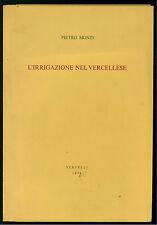 PIETRO MONTI L'IRRIGAZIONE DEL VERCELLESE VERCELLI 1978 IDRAULICA VERCELLI