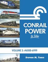 CONRAIL POWER in Color, Vol. 3: #6000 - 6999 Series -- (NEW 2018 BOOK)