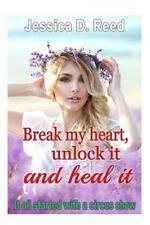 Break My Heart, Unlock It and Heal It: Break My Heart, Unlock It and Heal It...