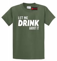 Let Me Drink About It Funny T Shirt Beer Bar Alcohol Party Gift Tee
