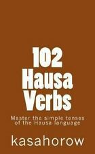 102 Hausa Verbs : Master the Simple Tenses of the Hausa Language by kasahorow...