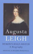 AUGUSTA LEIGH: BYRON'S HALF-SISTER: A BIOGRAPHY., Bakewell, Michael & Melissa.,