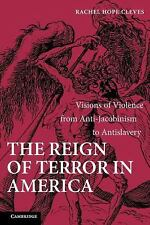 The Reign of Terror in America : Visions of Violence from Anti-Jacobinism to...