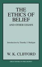 The Ethics of Belief and Other Essays (Great Books in Philosophy), , Clifford, W