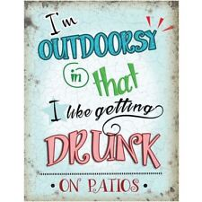 I'm Outdoorsy in That I Like Getting Drunk on Patios Chic N Shabby Metal Sign