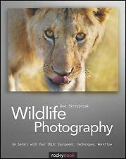 Wildlife Photography: On Safari with your DSLR: Equipment, Techniques, Workfl...