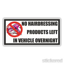 NO HAIRDRESSING PRODUCTS LEFT IN VEHICLE OVERNIGHT FUNNY PRINTED CAR STICKER