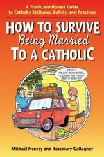 How to Survive Being Married to a Catholic: A Frank and Honest Guide to Catholic