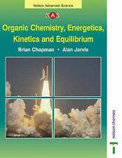(Good)-Organic Chemistry, Energetics, Kinetics and Equilibrium (Nelson Advanced
