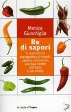 M. GIUNCHIGLIA - RE DEI SAPORI - IL PEPERONCINO PROTAGONISTA DI 842 RICETTE 1°ed