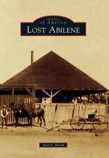 Images of America: Lost Abilene by Jack E. North (2013, Paperback)