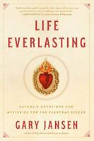 Life Everlasting: Catholic Devotions and Mysteries for the Eve... by Gary Jansen