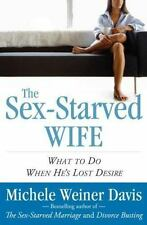 The Sex-Starved Wife: What to Do When He's Lost Desire Weiner Davis, Michele Ha