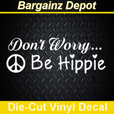 Vinyl Decal .. DON'T WORRY BE HIPPIE .. Awesome Car Laptop Sticker Decal