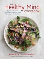 The Healthy Mind Cookbook: Big-Flavor Recipes to Enhance Brain Function, Mood, M