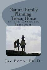Natural Family Planning : Trojan Horse in the Catholic Bedroom? by Jay Boyd...