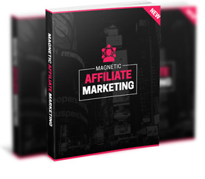 Magnetic Affiliate Marketing - Discover How to Earn a Living Online Marketing