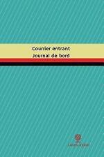 Journal/Carnet de Bord: Courrier Entrant Journal de Bord : Registre, 100...