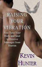Raising Your Vibration: Fine Tune Your Body and Soul to Receive Messages from He