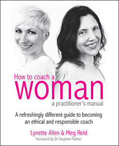 How to Coach a Woman - A Practitioners Manual: A Refreshingly Different Guide...