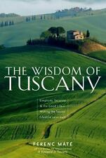 The Wisdom of Tuscany: Simplicity, Security, and the Good Life by Máté, Ferenc