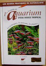 L'aquarium d'eau douce tropical le guide techniques poissons plantes  /I29