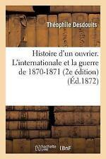 Histoire d'un Ouvrier. l'Internationale et la Guerre de 1870-1871 2e Edition...