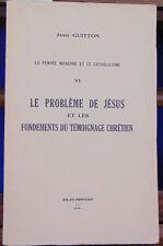 GUITTON La Pensée moderne et le catholicisme -VI  : le problème de Jésus ...