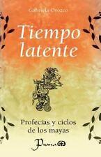 Tiempo Latente : Profecias y Ciclos de Los Mayas by Gabriela Orozco (2014,...