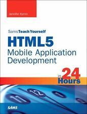 HTML5 Mobile Application Development in 24 Hours, Sams Teach Yourself by Kyrnin,