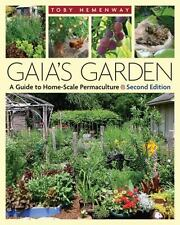 Gaia's Garden : A Guide to Home-Scale Permaculture by Toby Hemenway (2009,...