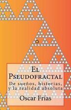 El Pseudofractal : De Sueños, Historias, y la Realidad Absoluta by Oscar...