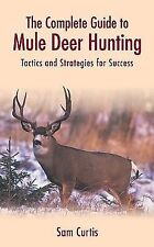 The Complete Guide to Mule Deer Hunting: Tactics and Strategies for Success, Cur