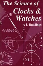 The Science of Clocks and Watches by A L Rawlings