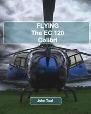 Flying the EC120 Colibri by John Toal (2011, Paperback)