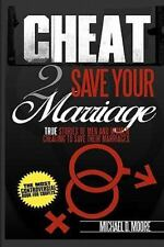 Cheat 2 Save Your Marriage : True Stories of Spouses Cheating to Save Their...