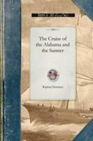 Cruise of the Alabama and the Sumter (Paperback or Softback)