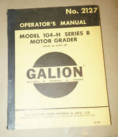 1966 Galion Model 104-H Series B Motor Grader Operator's Manual P/N 2127