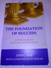 The Foundation of Success : Business Based on Trust and Understanding by John...
