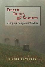 Excellent, Death, Trust, & Society: Mapping Religion & Culture, Lionel Rothkrug,