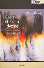 MARIO PALMA L'ARTE CHE NON DORME MEMORIE E FANTASIE DI UN VIAGGIO DERIVEAPPRODI