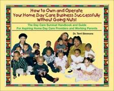 How to Own and Operate Your Home Day Care Business Successfully Without Going