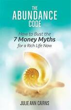 NEW The Abundance Code: How to Bust the 7 Money Myths for a Rich Life Now