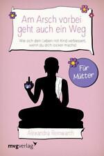Am Arsch vorbei geht auch ein Weg – Für Mütter von Alexandra Reinwarth (2017, Taschenbuch)