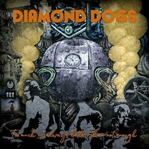 DIAMOND DOGS-TOO MUCH IS ALWAYS BETTER THAN NOT ENOUGH (US IMPORT) CD NEW