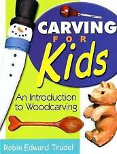 Carving for Kids: An Introduction to Woodcarving by Robin Edward Trudel
