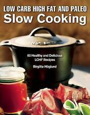 Low Carb High Fat and Paleo Slow Cooking: 60 Healthy and Delicious LCHF...