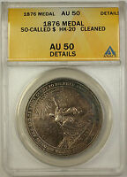 1876 So-Called $ HK-20 Medal ANACS AU 50 Details Cleaned (GH)