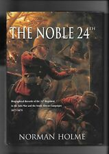 The Noble 24th: Biographical Records of the 24th Regiment in the Zulu and South African Campaigns 1877-1879 by Norman Holme (Hardback, 1999)