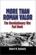 More Than Roman Valor : The Revolutionary War Fact Book by Robert Dunkerly...